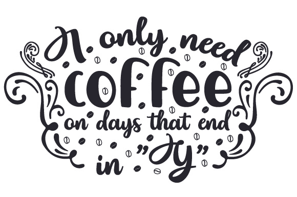 Download Free I Only Need Coffee On Days That End In Y Svg Cut File By Creative Fabrica Crafts Creative Fabrica SVG Cut Files