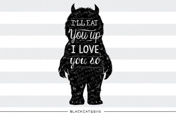 I'll Eat You Up I Love You so, SVG Quote Graphic Crafts By BlackCatsMedia - Image 1