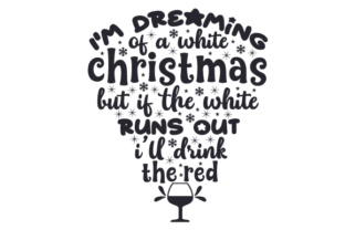 I'm Dreaming of a White Christmas, but if the White Runs out I'll Drink the Red Craft Design By Creative Fabrica Crafts