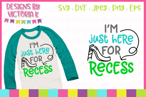 I'm Just Here for Recess SVG Graphic Crafts By Designs By Victoria K