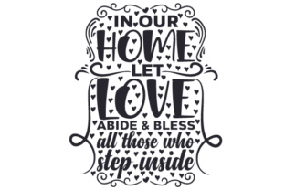 In Our Home Let Love Abide & Bless All Those Who Step Inside Zuhause Plotterdatei von Creative Fabrica Crafts