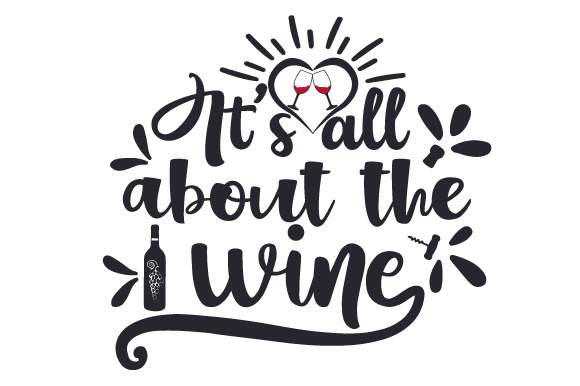 Download Free It S All About The Wine Svg Cut File By Creative Fabrica Crafts for Cricut Explore, Silhouette and other cutting machines.