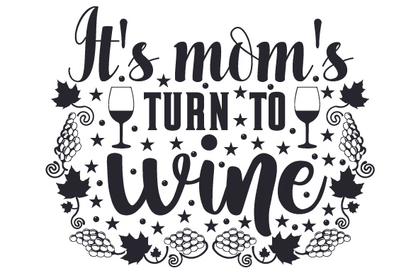 Download Free It S Mom S Turn To Wine Svg Cut File By Creative Fabrica Crafts for Cricut Explore, Silhouette and other cutting machines.
