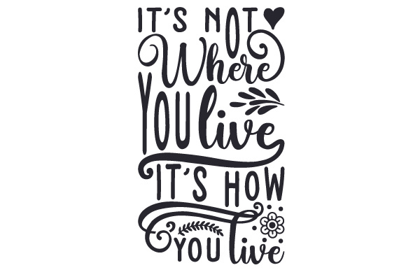 Download Free It S Not Where You Live It S How You Live Svg Cut File By for Cricut Explore, Silhouette and other cutting machines.