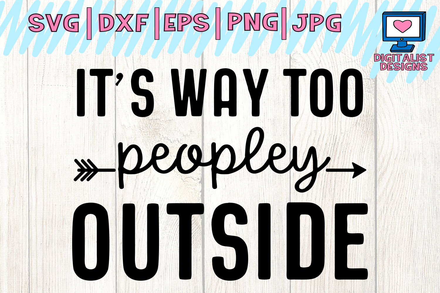 Download Free It S Way Too Peopley Outside Svg Funny Quote Svg Arrow Svg for Cricut Explore, Silhouette and other cutting machines.
