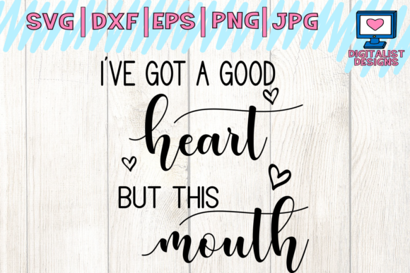 Download Free I Ve Got A Good Heart But This Mouth Svg Funny Quote Graphic for Cricut Explore, Silhouette and other cutting machines.