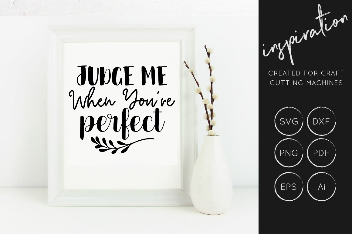 Download Free Judge Me When Youre Perfect Svg Cut File Inspirational Graphic for Cricut Explore, Silhouette and other cutting machines.