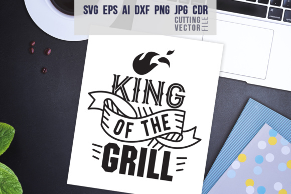 King of the Grill Graphic Crafts By danieladoychinovashop