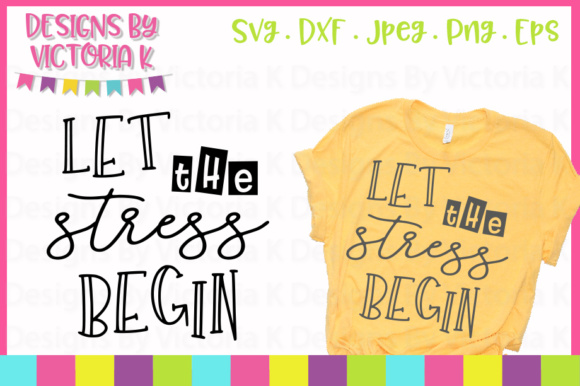 Let the Stress Begin Grafik Plotterdateien von Designs By Victoria K