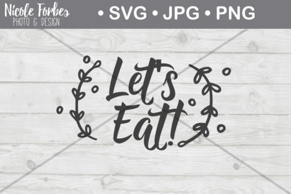 Download Free Let S Eat Rustic Svg Cut File Graphic By Nicole Forbes Designs for Cricut Explore, Silhouette and other cutting machines.