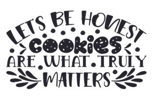 Let's Be Honest, Cookies Are What Truly Matters Craft Design By Creative Fabrica Crafts
