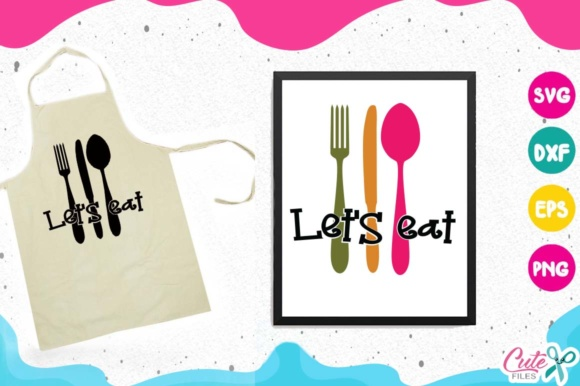 Lets Eat Svg, Kitchen Svg, Cooking Svg, Spoon, Fork, Knife Graphic Illustrations By Cute files
