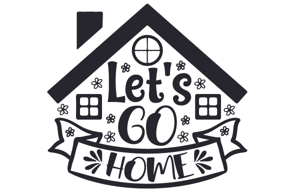 Download Free Let S Go Home Svg Cut File By Creative Fabrica Crafts Creative for Cricut Explore, Silhouette and other cutting machines.