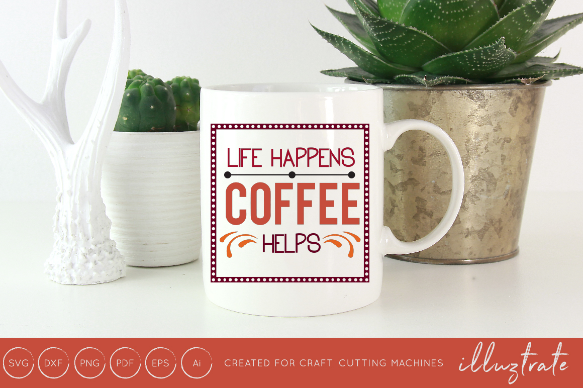 Download Free Life Happens Coffee Helps Svg Cut File Graphic By Illuztrate for Cricut Explore, Silhouette and other cutting machines.