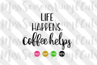 Life Happens Coffee Helps SVG Graphic By MissSeasonsVinylCuts