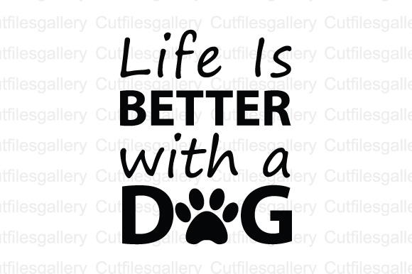 Life Is Better With A Dog Cut File Graphic By Cutfilesgallery Creative Fabrica