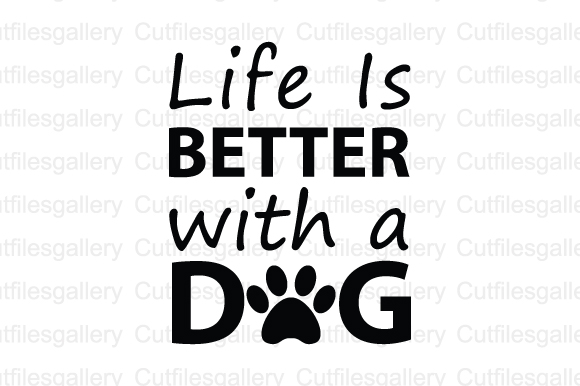 Download Free Life Is Better With A Dog Cut File Graphic By Cutfilesgallery for Cricut Explore, Silhouette and other cutting machines.