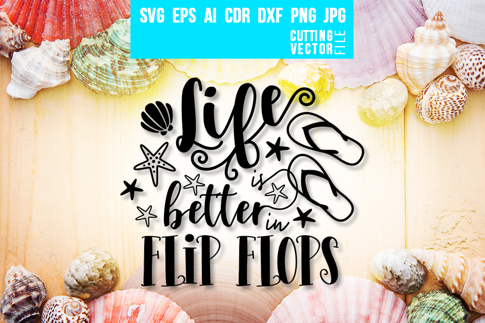 Download Free Life Is Better In Flip Flops Graphic By Danieladoychinovashop for Cricut Explore, Silhouette and other cutting machines.