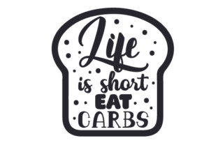 Life is Short, Eat Carbs Craft Design By Creative Fabrica Crafts