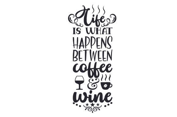 Download Free Life Is What Happens Between Coffee Wine Svg Plotterdatei Von for Cricut Explore, Silhouette and other cutting machines.