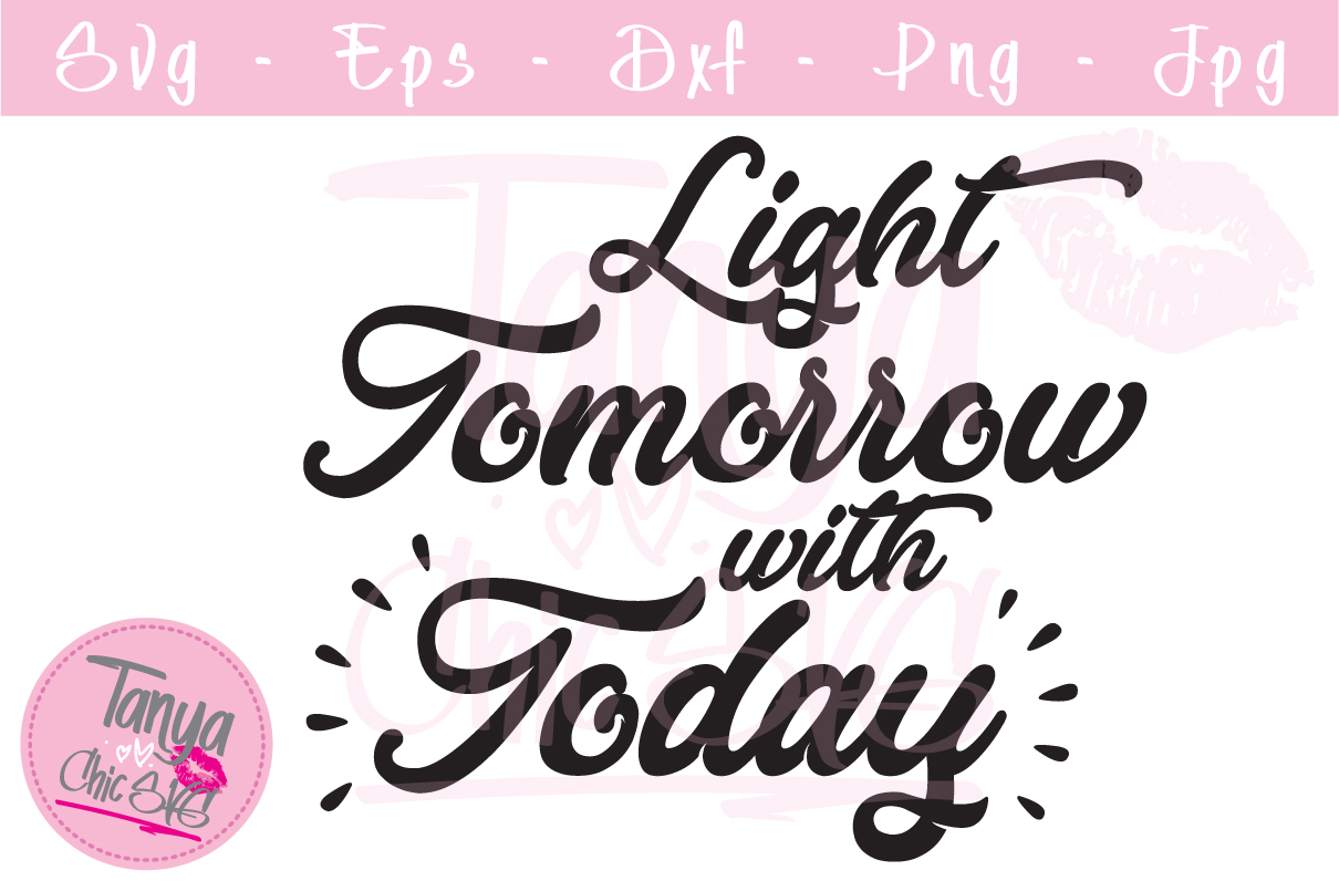 Download Free Light Tomorrow With Today Graphic By Tanyachicsvg Creative Fabrica for Cricut Explore, Silhouette and other cutting machines.