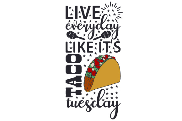 Download Free Live Everyday Like It S Taco Tuesday Svg Cut File By Creative for Cricut Explore, Silhouette and other cutting machines.