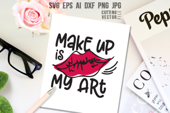 Download Free Make Up Is My Art Graphic By Danieladoychinovashop Creative for Cricut Explore, Silhouette and other cutting machines.