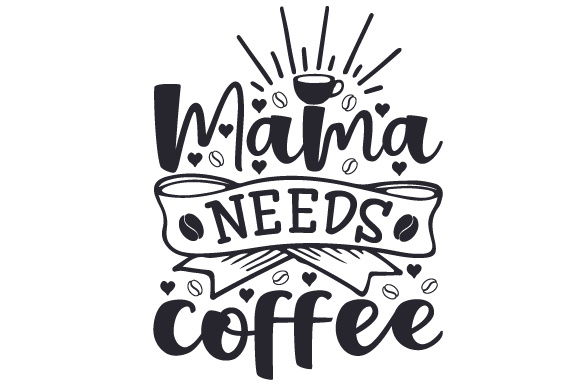 Download Free Mama Needs Coffee Svg Cut File By Creative Fabrica Crafts Creative Fabrica SVG Cut Files
