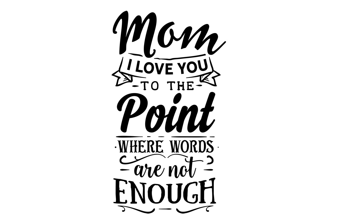 Download Free Mom I Love You To The Point Where Words Are Not Enough Svg Cut for Cricut Explore, Silhouette and other cutting machines.