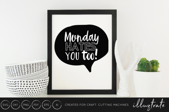Print on Demand: Monday Hates You Too SVG Cut File Graphic Crafts By illuztrate