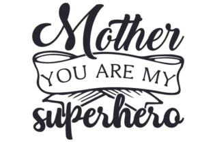 Mother, you are my superhero SVG Cut Files - Free Any Mockups
