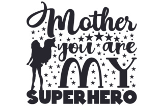 Mother, you are my superhero SVG Cut Files