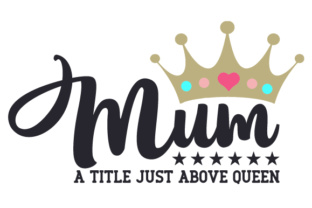 Mum : a Title Just Above Queen Family Craft Cut File By Creative Fabrica Crafts