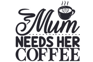 Mum Needs Her Coffee Craft Design By Creative Fabrica Crafts
