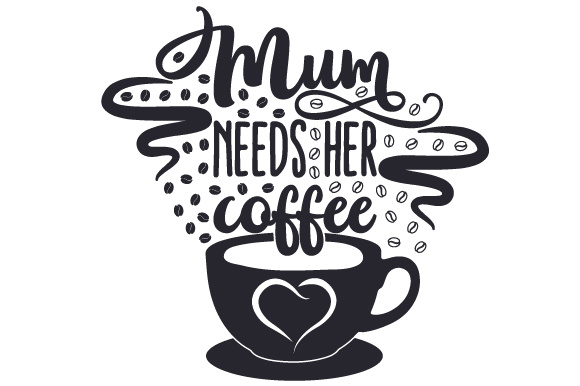 Mum Needs Her Coffee Family Craft Cut File By Creative Fabrica Crafts