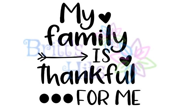 Download Free My Family Is Thankful For Me Svg Graphic By Britt S Hits for Cricut Explore, Silhouette and other cutting machines.