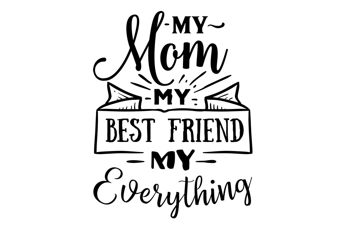 Download Free My Mom My Best Friend My Everything Svg Cut File By Creative for Cricut Explore, Silhouette and other cutting machines.