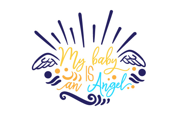 Download Free My Baby Is An Angel Svg Cut File By Creative Fabrica Crafts for Cricut Explore, Silhouette and other cutting machines.