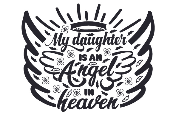Download Free My Daughter Is An Angel In Heaven Svg Cut File By Creative for Cricut Explore, Silhouette and other cutting machines.