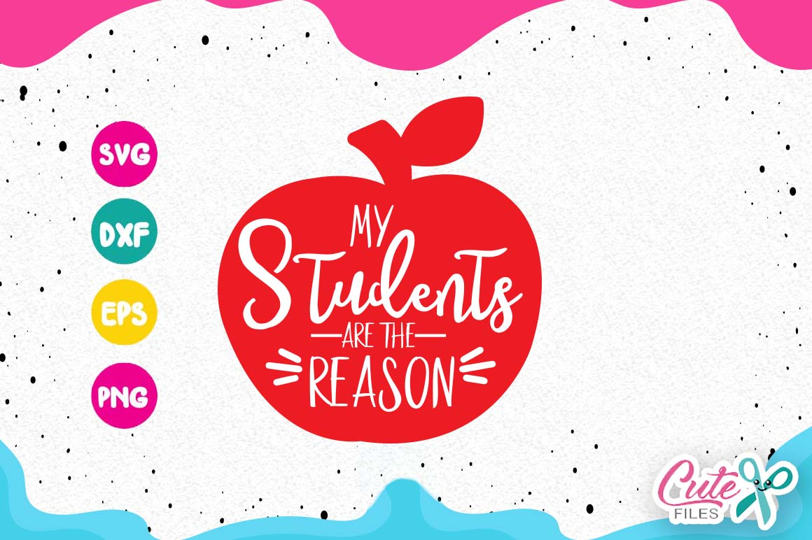 Download Free My Students Are The Reason Graphic By Cute Files Creative Fabrica for Cricut Explore, Silhouette and other cutting machines.