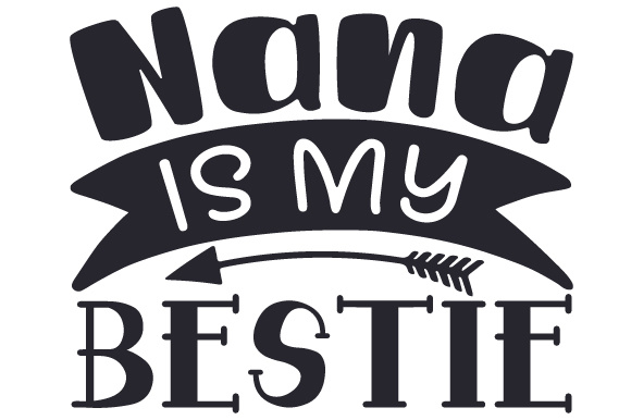 Download Free Nana Is My Bestie Svg Cut File By Creative Fabrica Crafts for Cricut Explore, Silhouette and other cutting machines.
