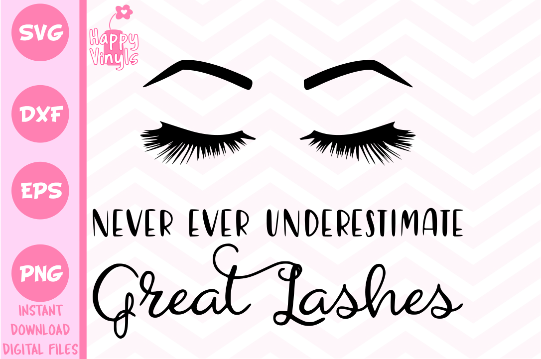 Download Free Never Ever Underestimate Great Lashes Graphic By Happyvinyls for Cricut Explore, Silhouette and other cutting machines.
