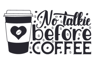 No Talkie Before Coffee Coffee Craft Cut File By Creative Fabrica Crafts