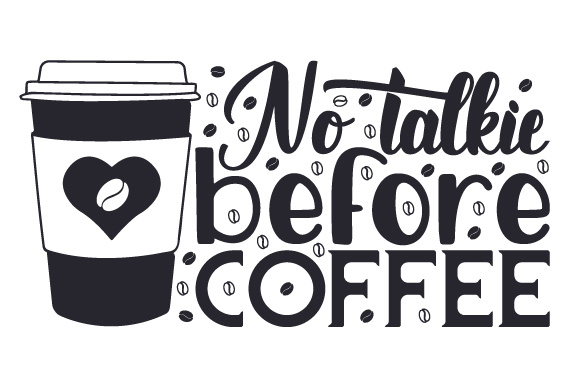 Download Free No Talkie Before Coffee Svg Cut File By Creative Fabrica Crafts for Cricut Explore, Silhouette and other cutting machines.