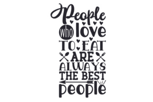 People Who Love to Eat Are Always the Best People Craft Design By Creative Fabrica Crafts