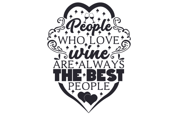 People Who Love Wine Are Always the Best People Wine Craft Cut File By Creative Fabrica Crafts