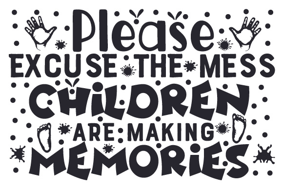 Download Free Please Excuse The Mess Children Are Making Memories Svg Cut File for Cricut Explore, Silhouette and other cutting machines.