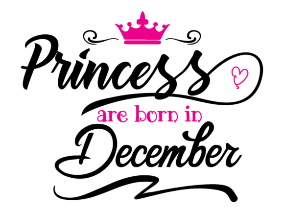 Print on Demand: Princess Are Born in December  Svg,Dxf,Png,Jpg,Eps Vector File Graphic Illustrations By Goran Stojanovic