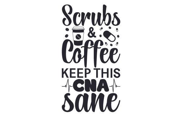 Scrubs & Coffee Keep This CNA Sane Medical Craft Cut File By Creative Fabrica Crafts