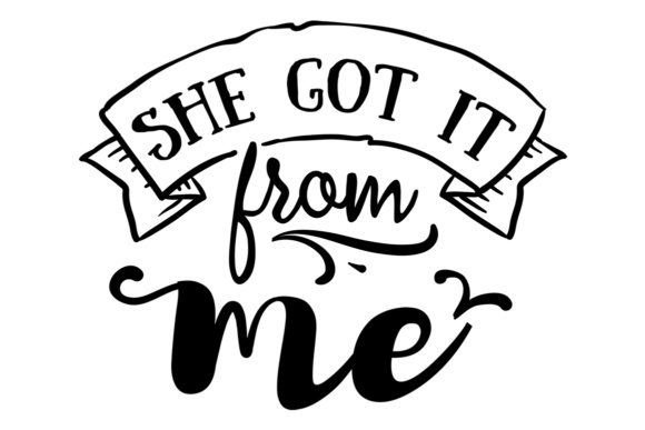 She Got It From Me I Got It From My Mama Svg Cut File By Creative Fabrica Crafts Creative Fabrica